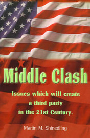 Middle Clash: Issues Which Will Create a Third Party in the 21st Century by Martin M Shinedling, Ph.D., L.P. image
