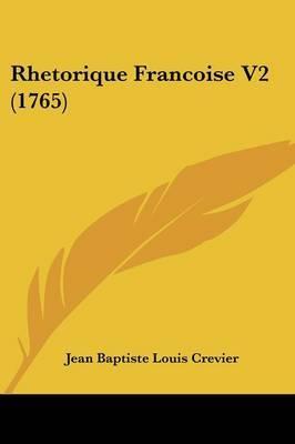 Rhetorique Francoise V2 (1765) by Jean Baptiste Louis Crevier image