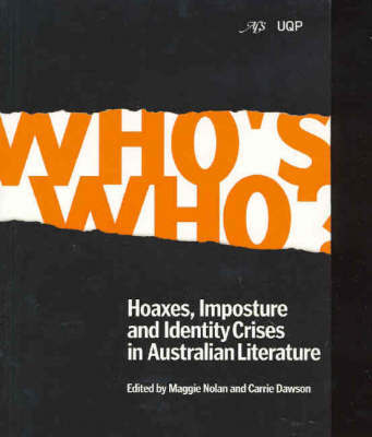 Who's Who: Hoaxes, Imposture & Identity Crises in AustralianLiterature Australian Literary Studies Volume 21, No 4 by Maggie Nolan