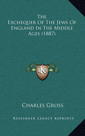 The Exchequer of the Jews of England in the Middle Ages (1887) by Charles Gross