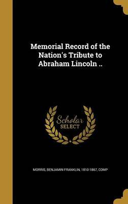 Memorial Record of the Nation's Tribute to Abraham Lincoln .. image