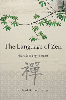 The Language of Zen: Heart Speaking to Heart by Richard Burnett Carter image