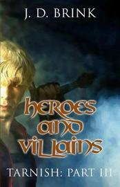 Heroes and Villains by J D Brink image