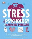 Stress The Psychology of Managing Pressure by DK