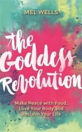 The Goddess Revolution by Mel Wells