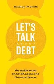 Let's Talk about Debt by Bradley W Smith