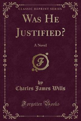 Was He Justified? by Charles James Wills image