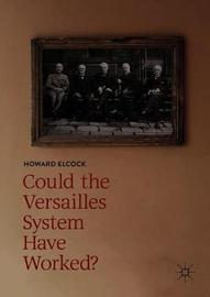 Could the Versailles System have Worked? by Howard Elcock