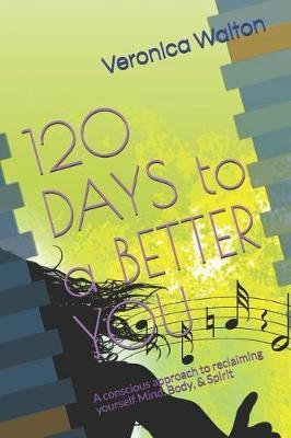 120 Days To A Better You by Veronica Walton