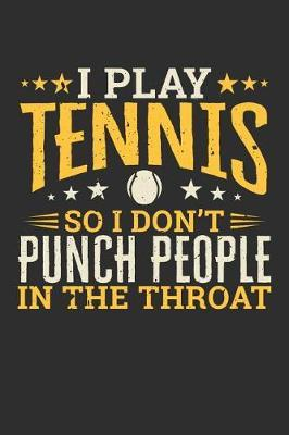 I Play Tennis So I Don't Punch People In The Throat by Darren Sport
