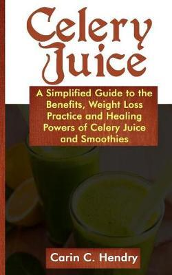 Celery Juice | Carin C Hendry Book | In-Stock - Buy Now | at