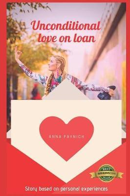 Unconditional Love on Loan by Anna Paynich