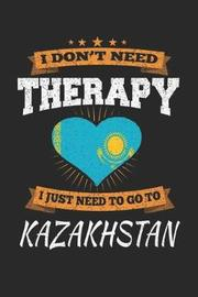I Don't Need Therapy I Just Need To Go To Kazakhstan by Maximus Designs image