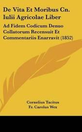 de Vita Et Moribus Cn. Iulii Agricolae Liber: Ad Fidem Codicum Denuo Collatorum Recensuit Et Commentariis Enarravit (1852) by Cornelius Tacitus