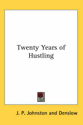 Twenty Years of Hustling by J P Johnston