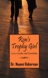 Ron's Trophy Girl: Love, Loyalty and Friendship by Dr Naomi Roberson image