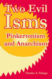 Two Evil Isms: Pinkertonism and Anarchism by Charles A Siringo image
