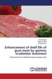 Enhancement of Shelf Life of Goat Meat by Gamma Irradiation Treatment by Rafaqat Ifrah