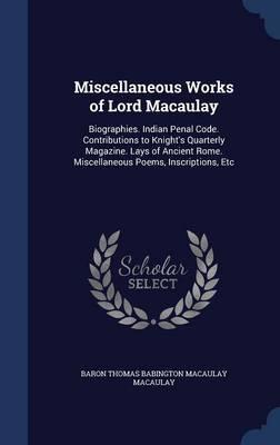Miscellaneous Works of Lord Macaulay by Baron Thomas Babington Macaula Macaulay image