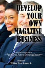 Develop Your Own Magazine Business by MR William C Jenkins Jr