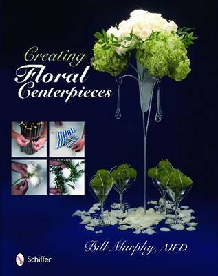 Creating Floral Centerpieces by Bill Murphy