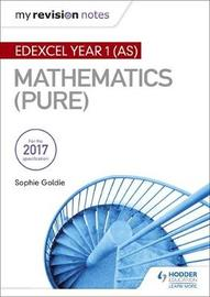 My Revision Notes: Edexcel Year 1 (AS) Maths (Pure) by Sophie Goldie