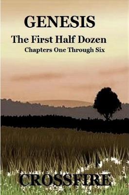 Genesis the First Half Dozen | CROSSFIRE Book | In-Stock