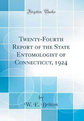 Twenty-Fourth Report of the State Entomologist of Connecticut, 1924 (Classic Reprint) by W.E. Britton