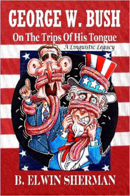 GEORGE W. BUSH -- On The Trips Of His Tongue by B. Elwin Sherman image
