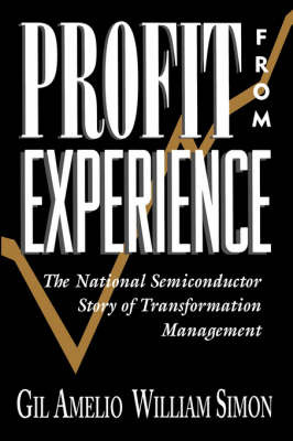 Profit from Experience: The National Semiconductor Story of Transformation Management by Gil Amelio image