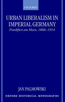 Urban Liberalism in Imperial Germany by Jan Palmowski