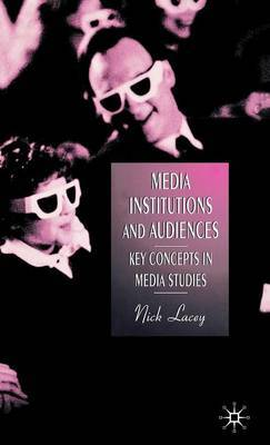 Media, Institutions and Audiences by Nick Lacey