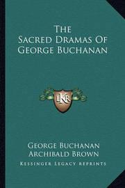 The Sacred Dramas of George Buchanan by George Buchanan