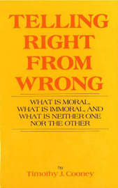 Telling Right from Wrong: What is Moral, What is Immoral and What is Neither One Nor the Other by Timothy J. Cooney image