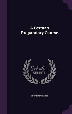 A German Preparatory Course by Eduard Schinzel image