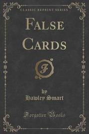 False Cards (Classic Reprint) by Hawley Smart