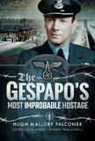 The Gestapo's Most Improbable Hostage by ,Hugh,Mallory Falconer