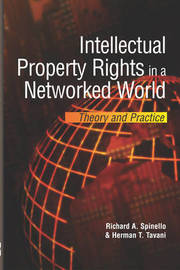 Intellectual Property Rights in a Networked World by Richard A Spinello