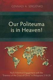 Our Politeuma is in Heaven! by Gennadi Andreyevich Sergienko