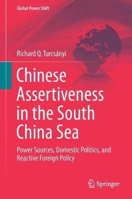 Chinese Assertiveness in the South China Sea by Richard Q. Turcsanyi