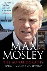 Formula One and Beyond by Max Mosley