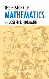 The History of Mathematics by Joseph E. Hofmann