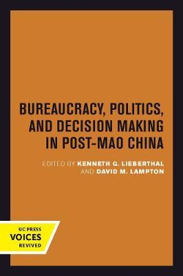 Bureaucracy, Politics, and Decision Making in Post-Mao China