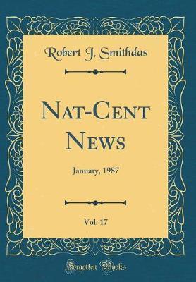 Nat-Cent News, Vol. 17 by Robert J Smithdas