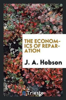 The Economics of Reparation by J.A. Hobson