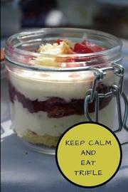Keep Calm and Eat Trifle by Writtenin Writtenon