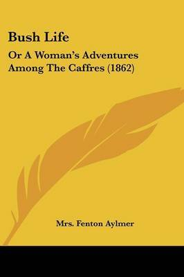 Bush Life: Or A Woman's Adventures Among The Caffres (1862) image