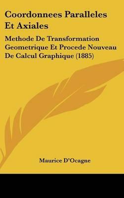 Coordonnees Paralleles Et Axiales: Methode de Transformation Geometrique Et Procede Nouveau de Calcul Graphique (1885) by Maurice D'Ocagne image