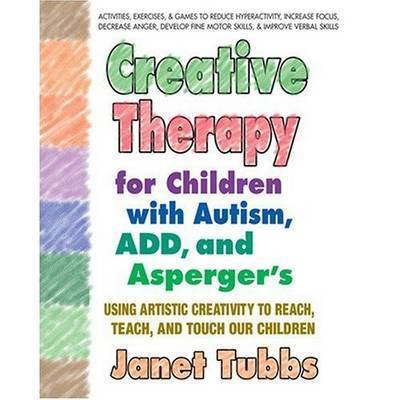 Creative Therapy for Children with Autism, Add and Aspergers by Janet Tubbs
