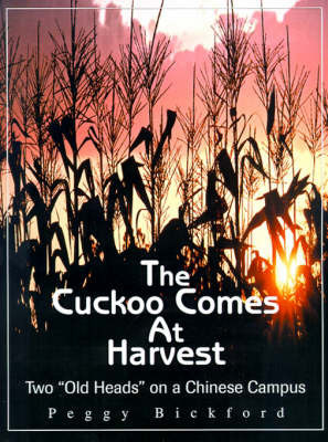 "The Cuckoo Comes at Harvest: Two ""Old Heads"" on a Chinese Campus by Peggy Bickford"
